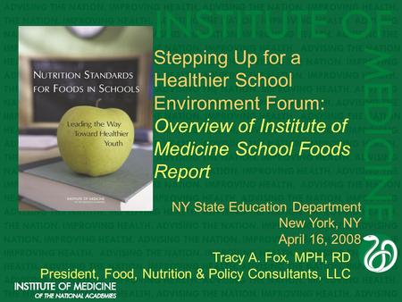 Tracy A. Fox, MPH, RD President, Food, Nutrition & Policy Consultants, LLC Stepping Up for a Healthier School Environment Forum: Overview of Institute.