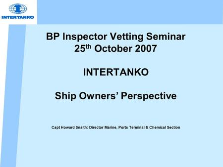 BP Inspector Vetting Seminar 25th October 2007 INTERTANKO