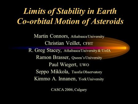 Limits of Stability in Earth Co-orbital Motion of Asteroids Martin Connors, Athabasca University Christian Veillet, CFHT R. Greg Stacey, Athabasca University.
