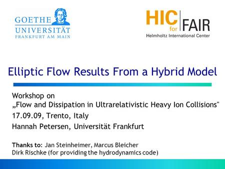 "Elliptic Flow Results From a Hybrid Model Workshop on ""Flow and Dissipation in Ultrarelativistic Heavy Ion Collisions 17.09.09, Trento, Italy Hannah Petersen,"
