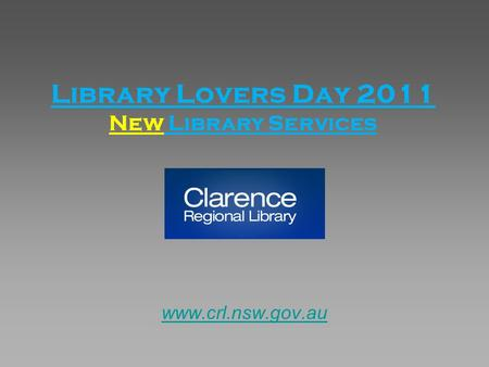 Library Lovers Day 2011 New Library Services www.crl.nsw.gov.au.