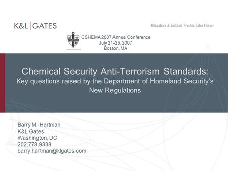 Chemical Security Anti-Terrorism Standards: Key questions raised by the Department of Homeland Security's New Regulations Barry M. Hartman K&L Gates Washington,