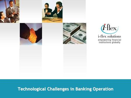 Technological Challenges in Banking Operation. 2 © 2005 i-flex solutions ltd. All rights reserved.
