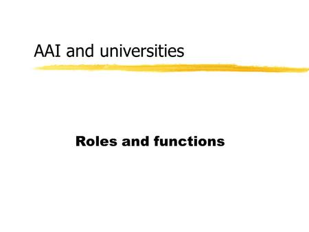 AAI and universities Roles and functions. The Smart Card Architect Objectives zBuild a secure Authentication and Authorization Infrastructure between.