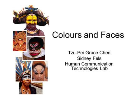 Colours and Faces Tzu-Pei Grace Chen Sidney Fels Human Communication Technologies Lab.