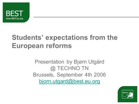 Students' expectations from the European reforms Presentation by Bjørn TECHNO TN Brussels, September 4th 2006