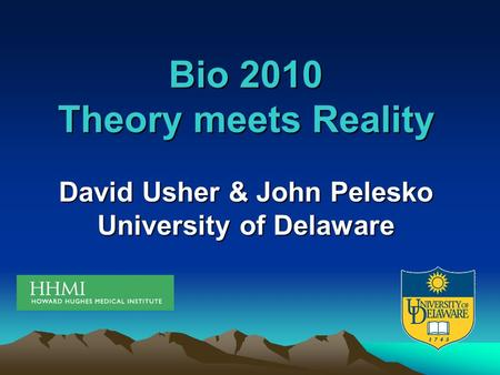 Bio 2010 Theory meets Reality David Usher & John Pelesko University of Delaware.
