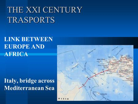 THE XXI CENTURY TRASPORTS LINK BETWEEN EUROPE AND AFRICA Italy, bridge across Mediterranean Sea.