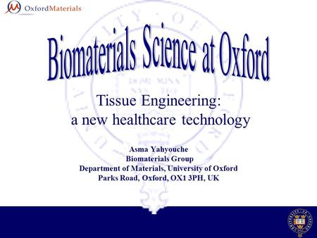 Tissue Engineering: a new healthcare technology Asma Yahyouche Biomaterials Group Department of Materials, University of Oxford Parks Road, Oxford, OX1.