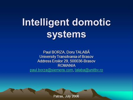 Intelligent domotic systems Paul BORZA, Doru TALABĂ University Transilvania of Brasov Address Eroilor 29, 500036-Brasov ROMANIA