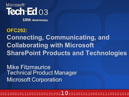 OFC292: Connecting, Communicating, and Collaborating with Microsoft SharePoint Products and Technologies Mike Fitzmaurice Technical Product Manager Microsoft.