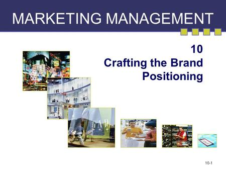 10-1 MARKETING MANAGEMENT 10 Crafting the Brand Positioning.