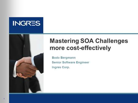 1 Mastering SOA Challenges more cost-effectively Bodo Bergmann Senior Software Engineer Ingres Corp.