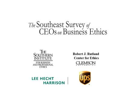 Robert J. Rutland Center for Ethics. Ethics, Leadership and the CEO.
