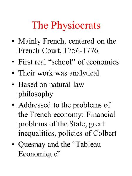 The Physiocrats Mainly French, centered on the French Court,