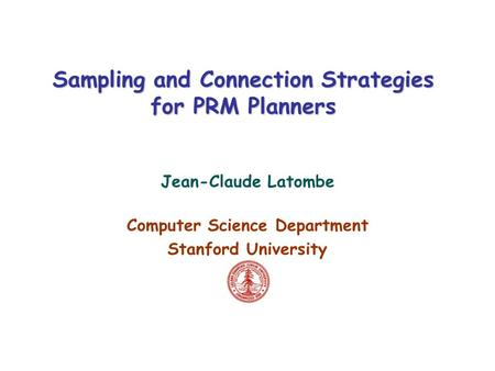 Sampling and Connection Strategies for PRM Planners Jean-Claude Latombe Computer Science Department Stanford University.