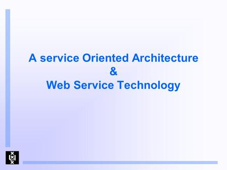 A service Oriented Architecture & Web Service Technology.