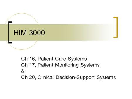 HIM 3000 Ch 16, Patient Care Systems Ch 17, Patient Monitoring Systems & Ch 20, Clinical Decision-Support Systems.