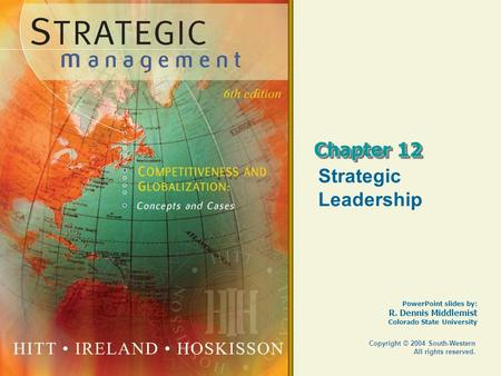 PowerPoint slides by: R. Dennis Middlemist Colorado State University Copyright © 2004 South-Western All rights reserved. Chapter 12 Strategic Leadership.