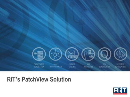 RiT ' s PatchView Solution. A Selection of Key Customers.