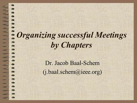 Organizing successful Meetings by Chapters Dr. Jacob Baal-Schem