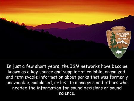 In just a few short years, the I&M networks have become known as a key source and supplier of reliable, organized, and retrievable information about parks.