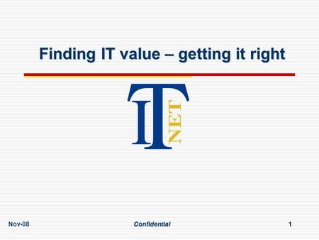 Nov-08Confidential1 Finding IT value – getting it right.