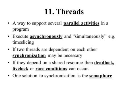 "11. Threads A way to support several parallel activities in a program Execute asynchronously and ""simultaneously"" e.g. timeslicing If two threads are dependent."