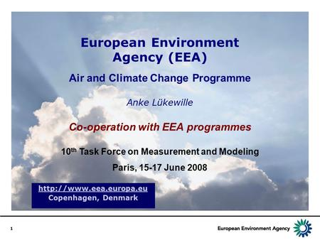 1 European Environment Agency (EEA) Air and Climate Change Programme Anke Lükewille Co-operation with EEA programmes 10 th Task Force on Measurement and.
