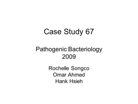 Case Study 67 Pathogenic Bacteriology 2009