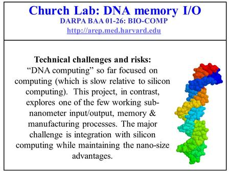 "DARPA BAA 01-26: BIO-COMP   Technical challenges and risks: ""DNA computing"" so far focused on computing."