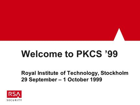 Welcome to PKCS '99 Royal Institute of Technology, Stockholm 29 September – 1 October 1999.