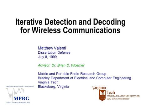 VIRGINIA POLYTECHNIC INSTITUTE & STATE UNIVERSITY MOBILE & PORTABLE RADIO RESEARCH GROUP MPRG Iterative Detection and Decoding for Wireless Communications.