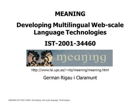 MEANING IST-2001-34460 Developing web-scale language Technologies MEANING Developing Multilingual Web-scale Language Technologies IST-2001-34460