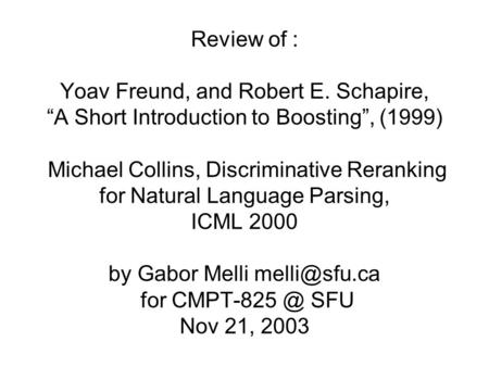 "Review of : Yoav Freund, and Robert E. Schapire, ""A Short Introduction to Boosting"", (1999) Michael Collins, Discriminative Reranking for Natural Language."