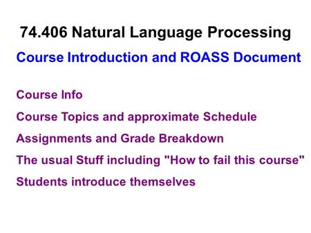 Course Info Course Topics and approximate Schedule Assignments and Grade Breakdown The usual Stuff including How to fail this course Students introduce.