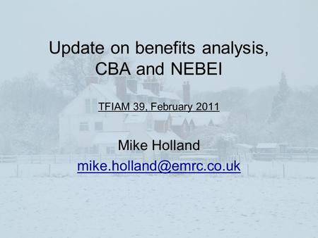 Update on benefits analysis, CBA and NEBEI TFIAM 39, February 2011 Mike Holland