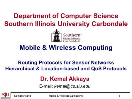 E-mail: kemal@cs.siu.edu Department of Computer Science Southern Illinois University Carbondale Mobile & Wireless Computing Routing Protocols for Sensor.