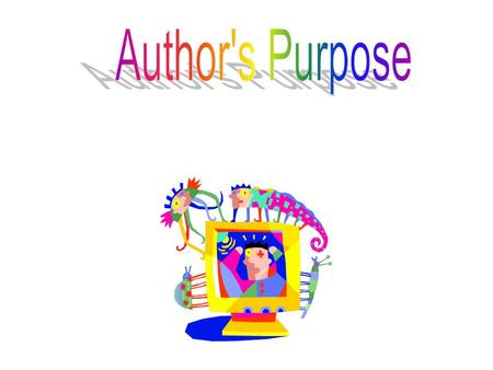An author writes for many reasons. He or she may write to: Persuade Inform Entertain.