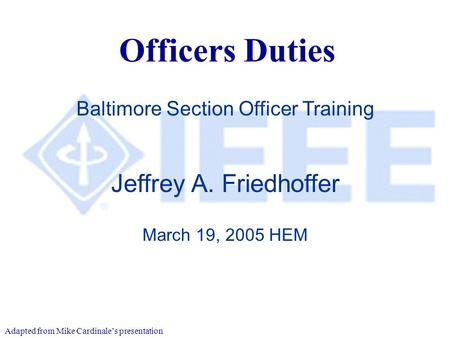 March 2005 Baltimore Training Officers Duties Jeffrey A. Friedhoffer March 19, 2005 HEM Baltimore Section Officer Training Adapted from Mike Cardinale's.