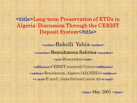 Long-term Preservation of ETDs in Algeria: Discussion Through the CERIST Deposit System Bakelli Yahia Benrahmoun Sabrina Researcher CERIST research Center.