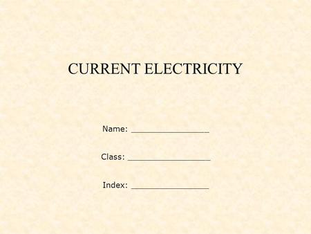 CURRENT ELECTRICITY Name: ________________ Class: _________________