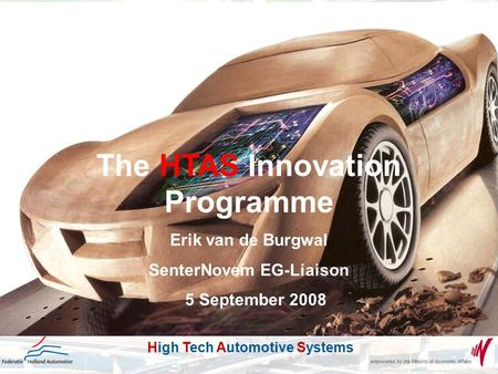 High Tech Automotive Systems HTAS empowered by the Ministry of Economic Affairs High Tech Automotive Systems Innovation Programme The HTAS Innovation Programme.