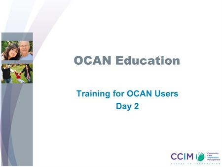 OCAN Education Training for OCAN Users Day 2. Objectives Learn how to: Complete staff assessment Interpret and make use of information from OCAN in a.