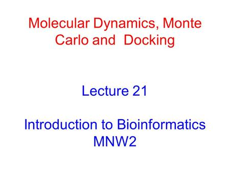 Molecular Dynamics, Monte Carlo and Docking Lecture 21 Introduction to Bioinformatics MNW2.