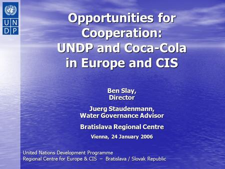 United Nations Development Programme Regional Centre for Europe & CIS – Bratislava / Slovak Republic Opportunities for Cooperation: UNDP and Coca-Cola.