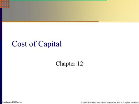 McGraw-Hill © 2004 The McGraw-Hill Companies, Inc. All rights reserved. McGraw-Hill/Irwin Cost of Capital Chapter 12.