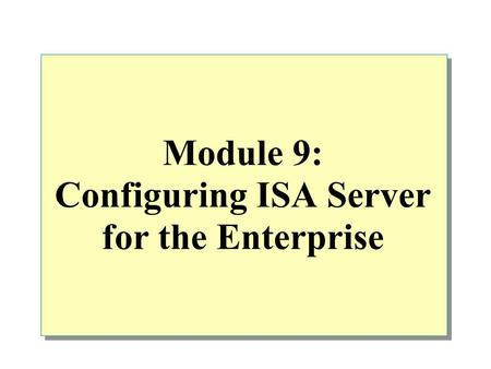 Module 9: Configuring ISA Server for the Enterprise