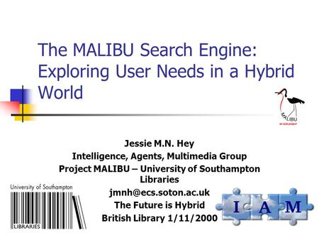 The MALIBU Search Engine: Exploring User Needs in a Hybrid World Jessie M.N. Hey Intelligence, Agents, Multimedia Group Project MALIBU – University of.