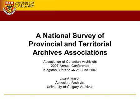 A National Survey of Provincial and Territorial Archives Associations Association of Canadian Archivists 2007 Annual Conference Kingston, Ontario  21.
